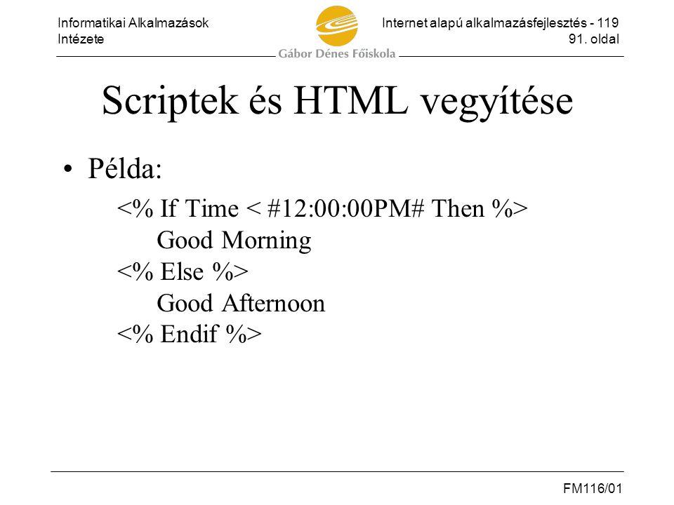 Informatikai AlkalmazásokInternet alapú alkalmazásfejlesztés - 119 Intézete91. oldal FM116/01 Scriptek és HTML vegyítése •Példa: Good Morning Good Aft