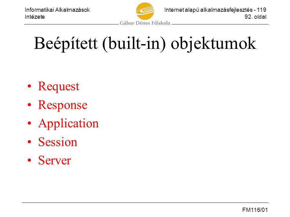 Informatikai AlkalmazásokInternet alapú alkalmazásfejlesztés - 119 Intézete92. oldal FM116/01 Beépített (built-in) objektumok •Request •Response •Appl