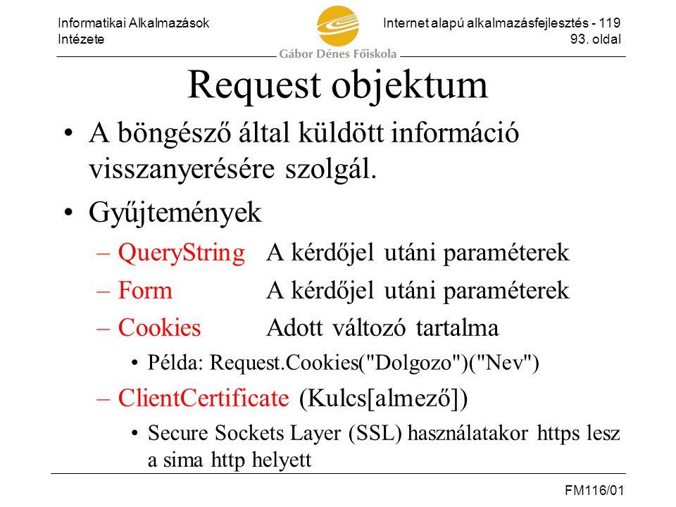 Informatikai AlkalmazásokInternet alapú alkalmazásfejlesztés - 119 Intézete93. oldal FM116/01 Request objektum •A böngésző által küldött információ vi