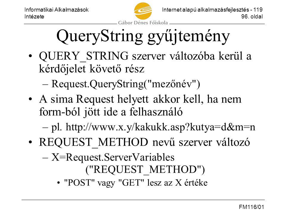 Informatikai AlkalmazásokInternet alapú alkalmazásfejlesztés - 119 Intézete96. oldal FM116/01 QueryString gyűjtemény •QUERY_STRING szerver változóba k