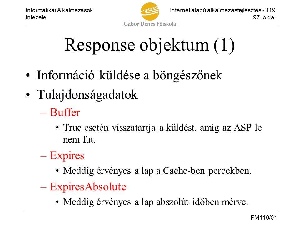 Informatikai AlkalmazásokInternet alapú alkalmazásfejlesztés - 119 Intézete97. oldal FM116/01 Response objektum (1) •Információ küldése a böngészőnek