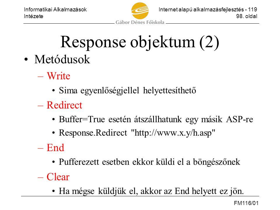 Informatikai AlkalmazásokInternet alapú alkalmazásfejlesztés - 119 Intézete98. oldal FM116/01 Response objektum (2) •Metódusok –Write •Sima egyenlőség