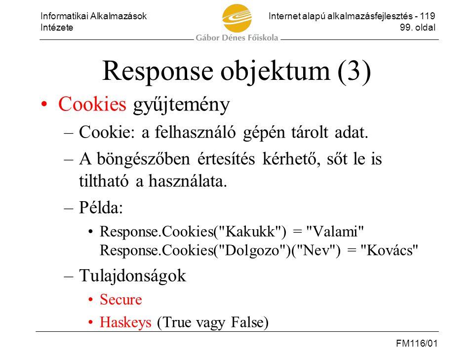 Informatikai AlkalmazásokInternet alapú alkalmazásfejlesztés - 119 Intézete99. oldal FM116/01 Response objektum (3) •Cookies gyűjtemény –Cookie: a fel