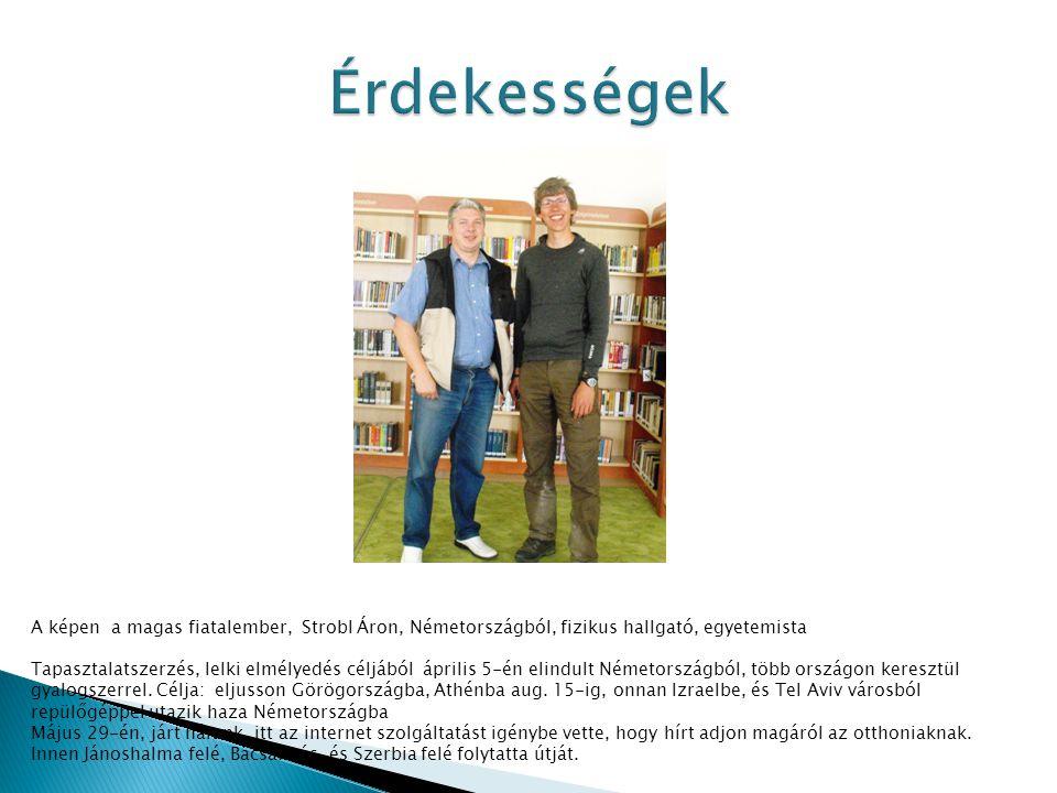 A képen a magas fiatalember, Strobl Áron, Németországból, fizikus hallgató, egyetemista Tapasztalatszerzés, lelki elmélyedés céljából április 5-én elindult Németországból, több országon keresztül gyalogszerrel.