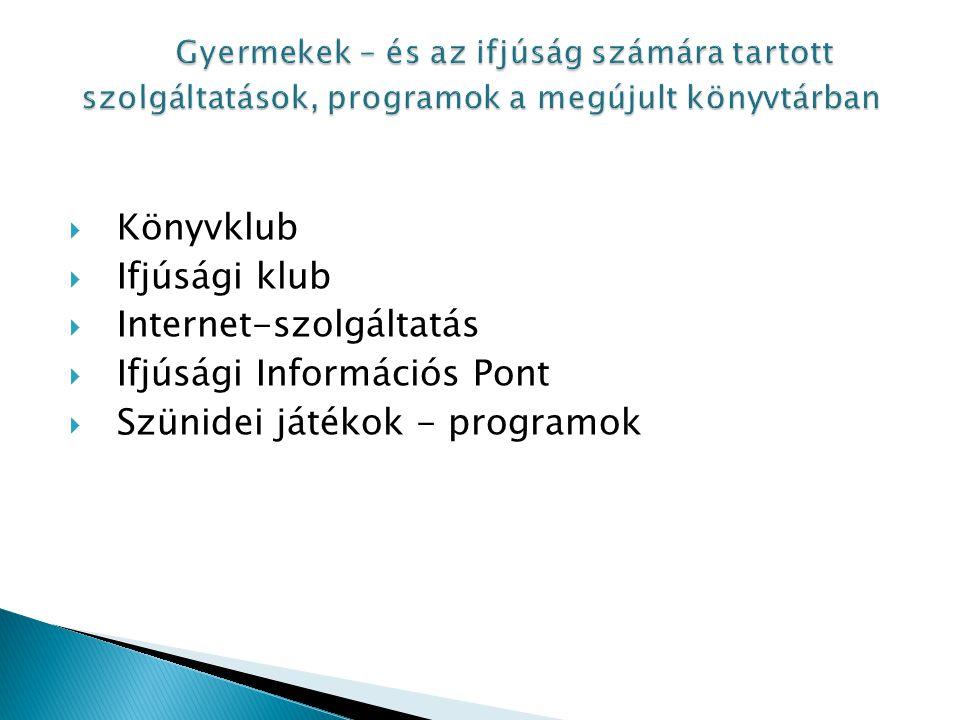  Könyvklub  Ifjúsági klub  Internet-szolgáltatás  Ifjúsági Információs Pont  Szünidei játékok - programok