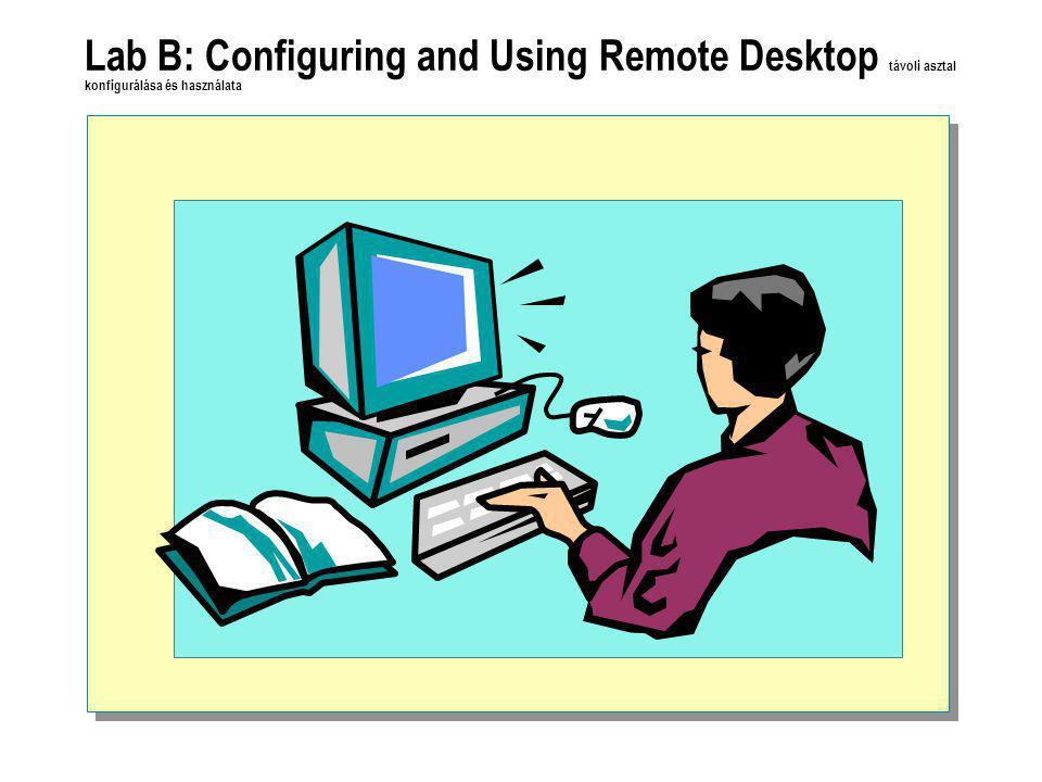 Lab B: Configuring and Using Remote Desktop távoli asztal konfigurálása és használata