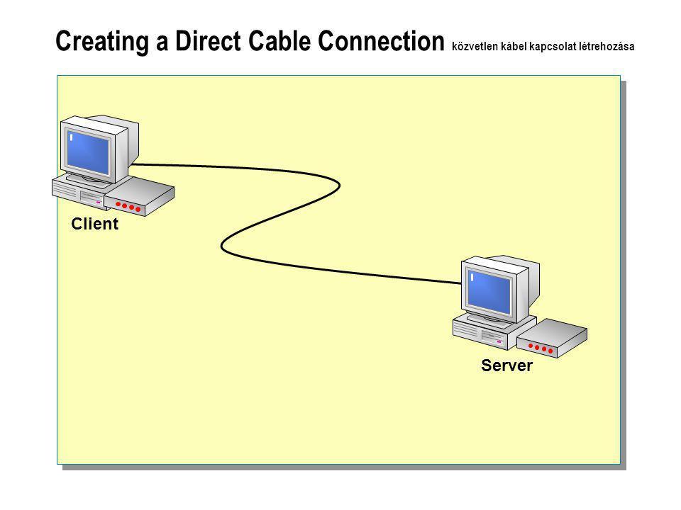 Creating a Direct Cable Connection közvetlen kábel kapcsolat létrehozása Client Server