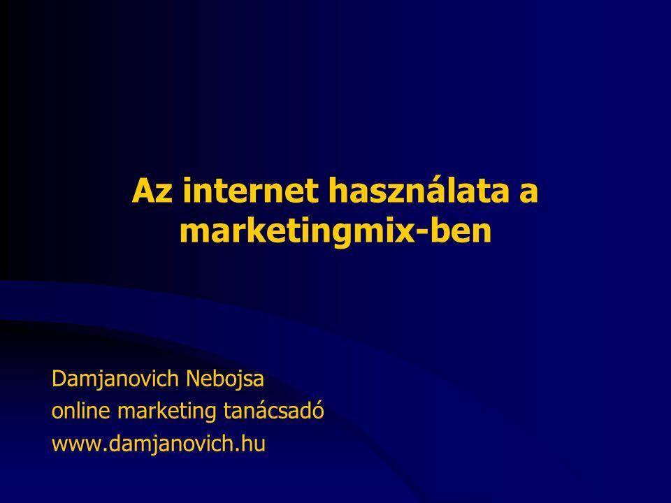 Az internet használata a marketingmix-ben Damjanovich Nebojsa online marketing tanácsadó www.damjanovich.hu
