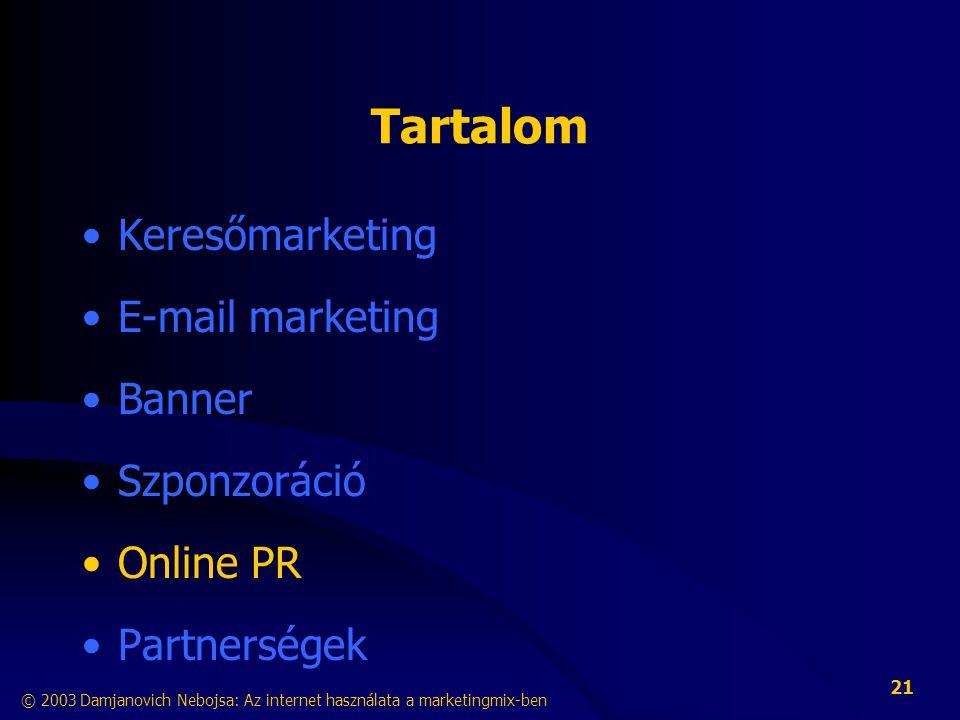 © 2003 Damjanovich Nebojsa: Az internet használata a marketingmix-ben 21 Tartalom •Keresőmarketing •E-mail marketing •Banner •Szponzoráció •Online PR •Partnerségek