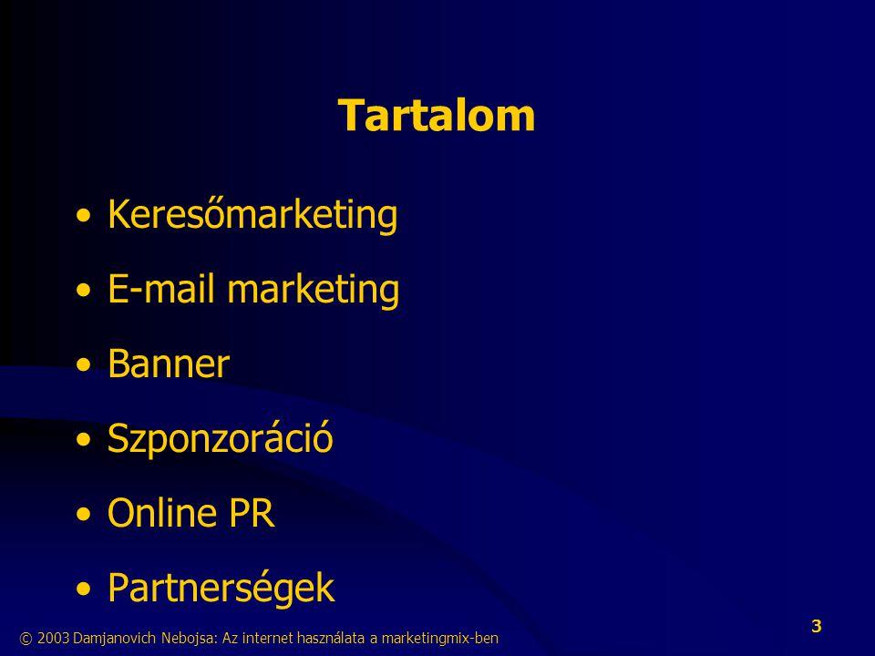 © 2003 Damjanovich Nebojsa: Az internet használata a marketingmix-ben 3 Tartalom •Keresőmarketing •E-mail marketing •Banner •Szponzoráció •Online PR •Partnerségek