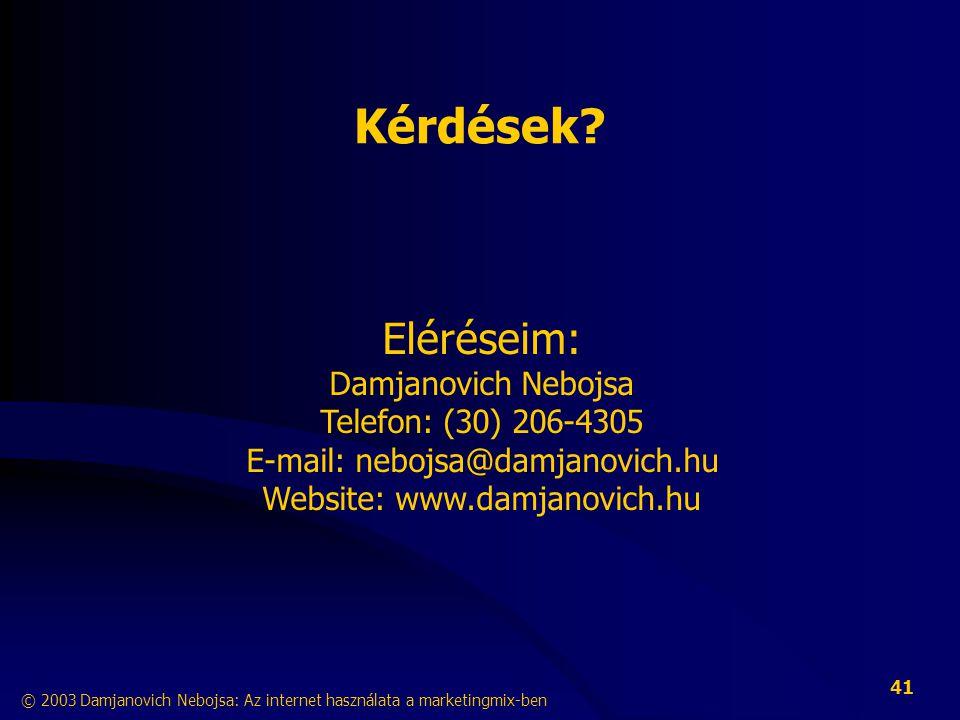 © 2003 Damjanovich Nebojsa: Az internet használata a marketingmix-ben 41 Kérdések.