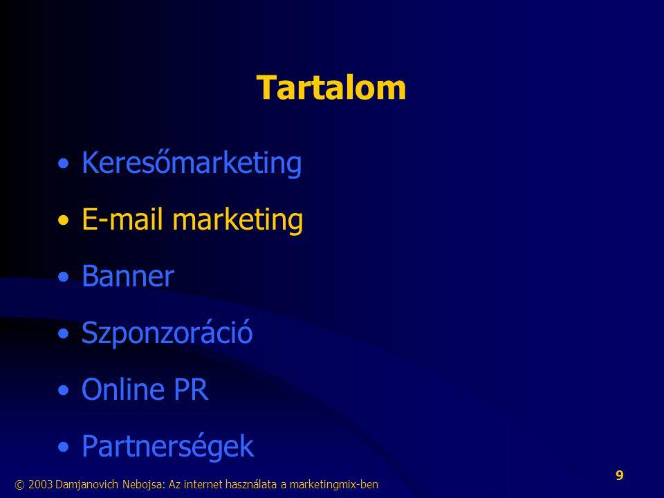9 Tartalom •Keresőmarketing •E-mail marketing •Banner •Szponzoráció •Online PR •Partnerségek