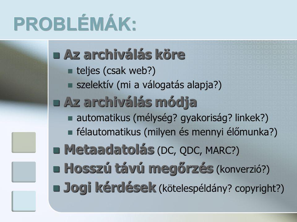 Az archiválás köre  teljes (csak web )  szelektív (mi a válogatás alapja )  Az archiválás módja  automatikus (mélység.