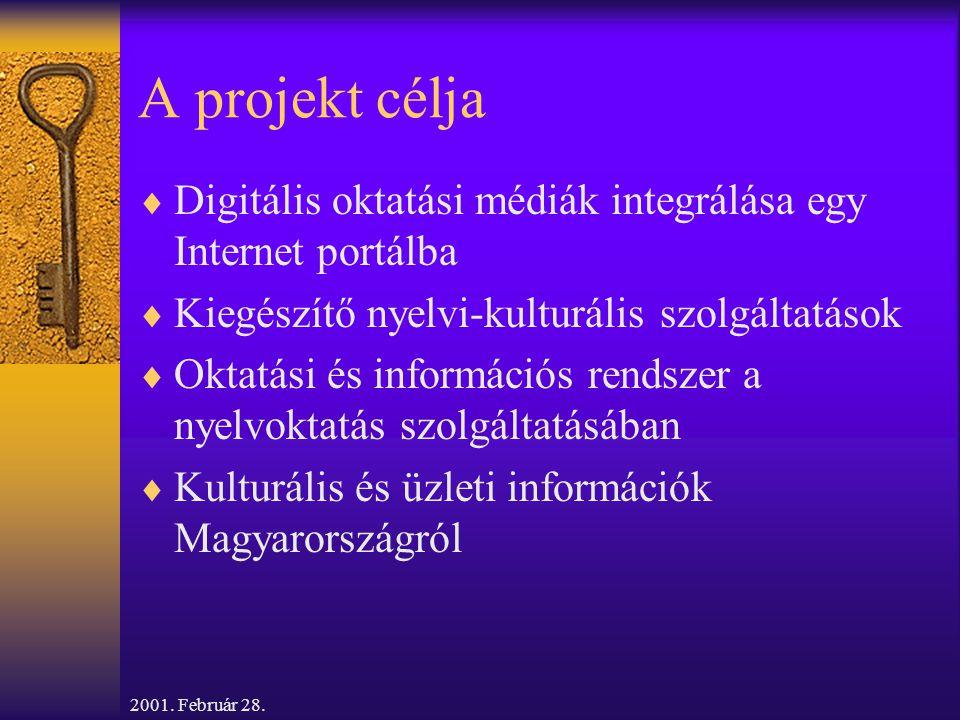 2001. Február 28. A projekt célja  Digitális oktatási médiák integrálása egy Internet portálba  Kiegészítő nyelvi-kulturális szolgáltatások  Oktatá