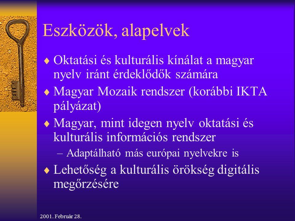 2001. Február 28. Eszközök, alapelvek  Oktatási és kulturális kínálat a magyar nyelv iránt érdeklődők számára  Magyar Mozaik rendszer (korábbi IKTA