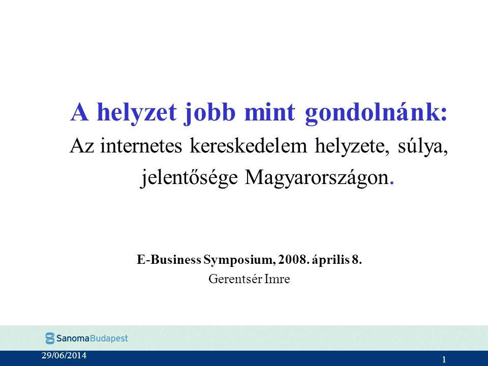 29/06/2014 1 A helyzet jobb mint gondolnánk: Az internetes kereskedelem helyzete, súlya, jelentősége Magyarországon.
