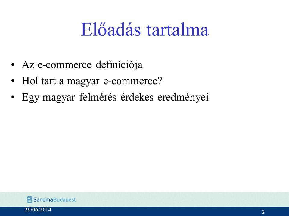 3 Előadás tartalma •Az e-commerce definíciója •Hol tart a magyar e-commerce.