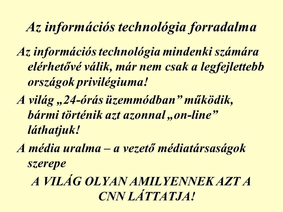 Az információs technológia forradalma Az információs technológia mindenki számára elérhetővé válik, már nem csak a legfejlettebb országok privilégiuma.