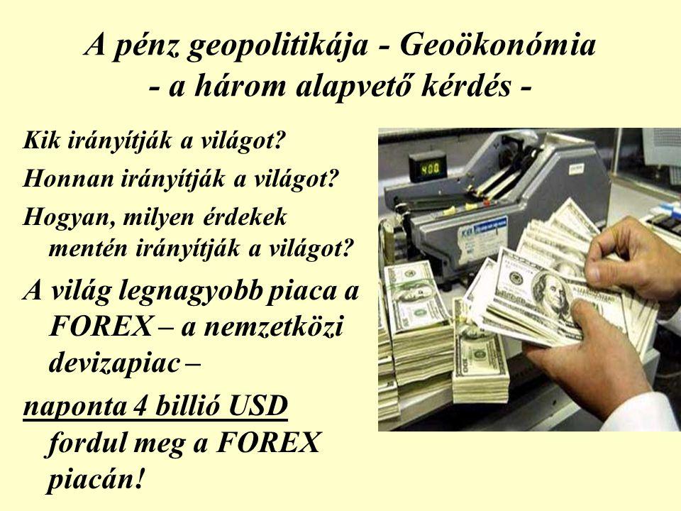 A pénz geopolitikája - Geoökonómia - a három alapvető kérdés - Kik irányítják a világot.
