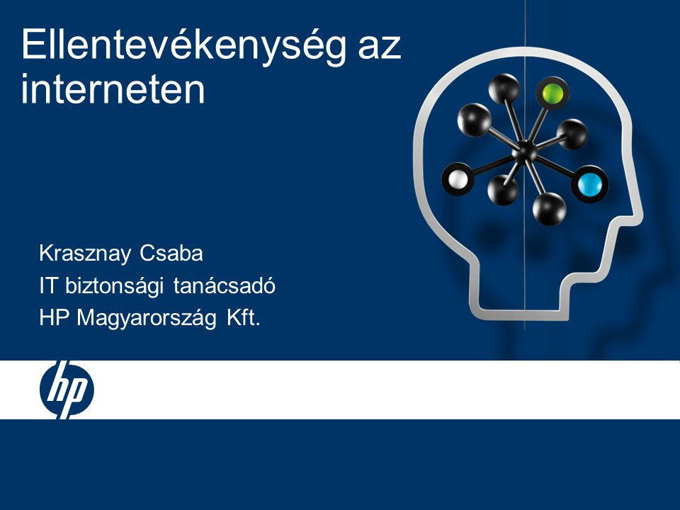 Ellentevékenység az interneten Krasznay Csaba IT biztonsági tanácsadó HP Magyarország Kft.