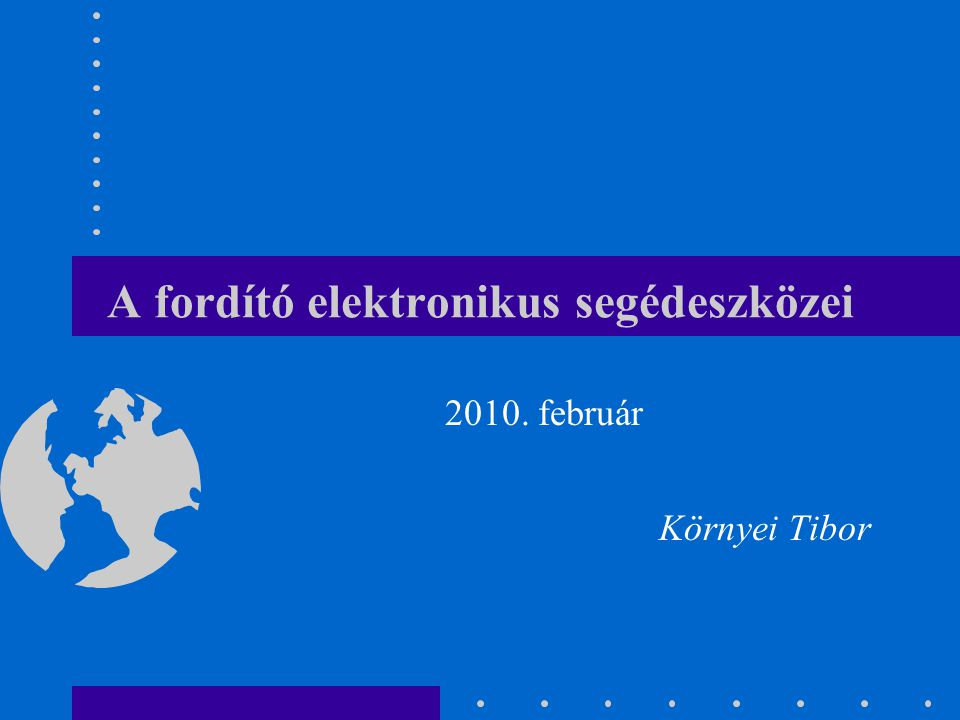 A fordító elektronikus segédeszközei 2010. február Környei Tibor