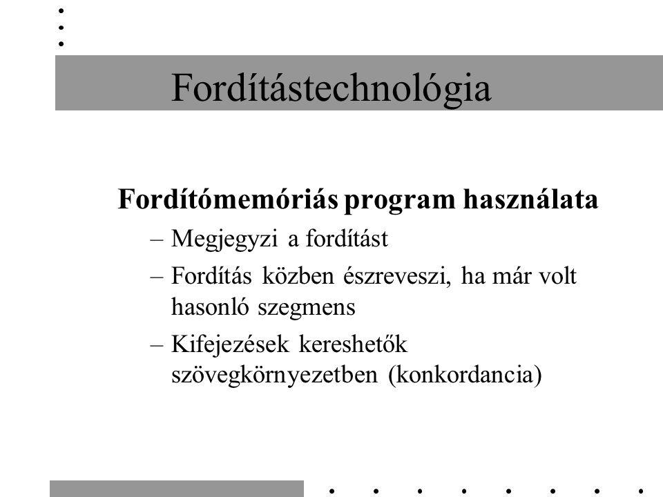 Fordítástechnológia Fordítómemóriás program használata –Megjegyzi a fordítást –Fordítás közben észreveszi, ha már volt hasonló szegmens –Kifejezések k