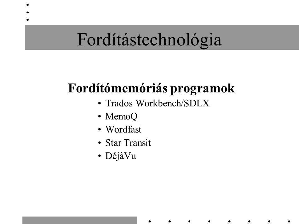 Fordítástechnológia Fordítómemóriás programok •Trados Workbench/SDLX •MemoQ •Wordfast •Star Transit •DéjàVu