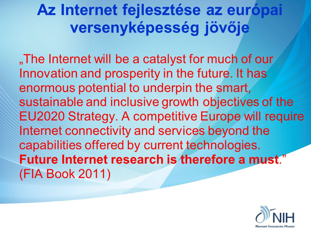 "Az Internet fejlesztése az európai versenyképesség jövője ""The Internet will be a catalyst for much of our Innovation and prosperity in the future."