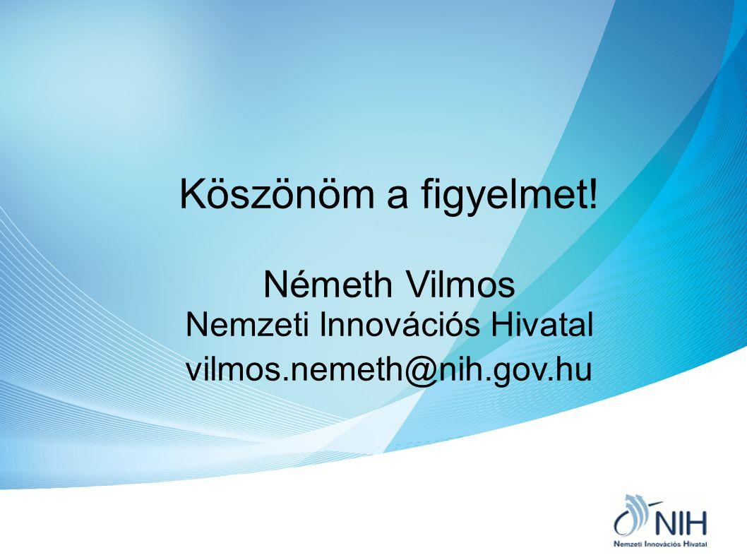 Köszönöm a figyelmet! Németh Vilmos Nemzeti Innovációs Hivatal vilmos.nemeth@nih.gov.hu