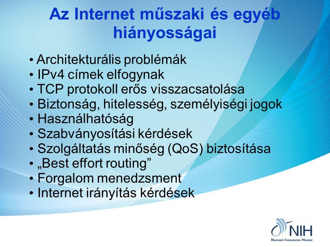 Az Internet műszaki és egyéb hiányosságai • Architekturális problémák • IPv4 címek elfogynak • TCP protokoll erős visszacsatolása • Biztonság, hiteles