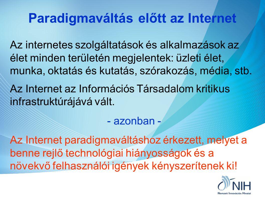 Internet a jövőben A jövő Internet tulajdonságai: • Bármikor, bárhol elérhető (ubiquitous) • Heterogén - Fix és mobil Internet • Interaktív • Intelligens szolgáltatások • Számítógépek, felhasználók és tárgyak hálózata (Internet of Things - IoT) • Virtuális szolgáltatások (cloud computing)