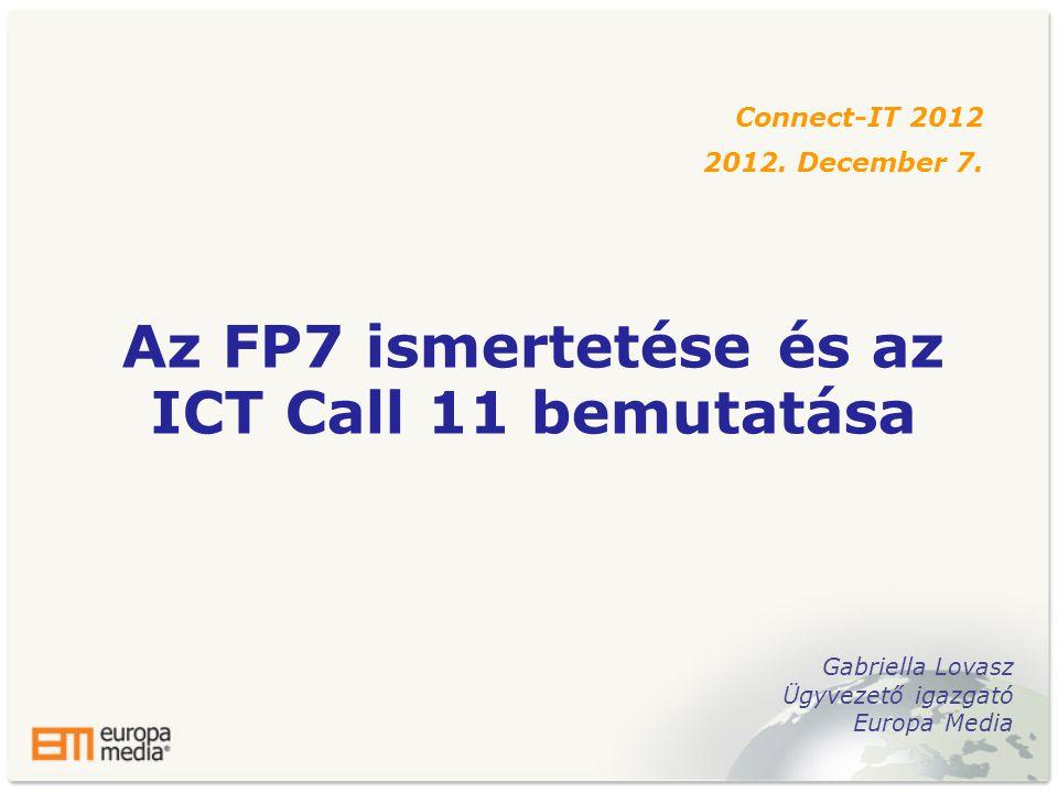 Az FP7 ismertetése és az ICT Call 11 bemutatása Connect-IT 2012 2012.