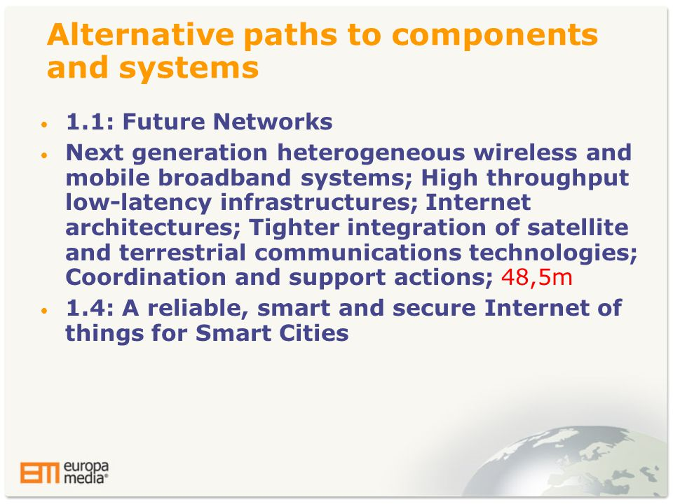 Alternative paths to components and systems • 1.1: Future Networks • Next generation heterogeneous wireless and mobile broadband systems; High through
