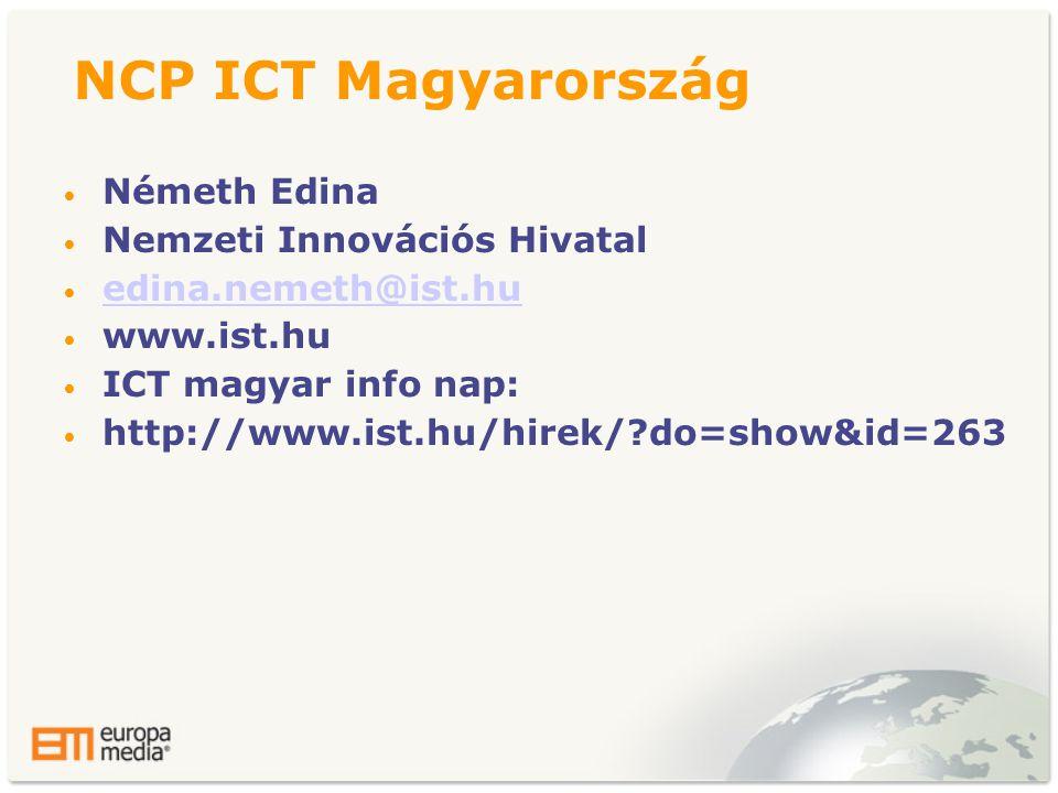 NCP ICT Magyarország • Németh Edina • Nemzeti Innovációs Hivatal • edina.nemeth@ist.hu edina.nemeth@ist.hu • www.ist.hu • ICT magyar info nap: • http://www.ist.hu/hirek/ do=show&id=263