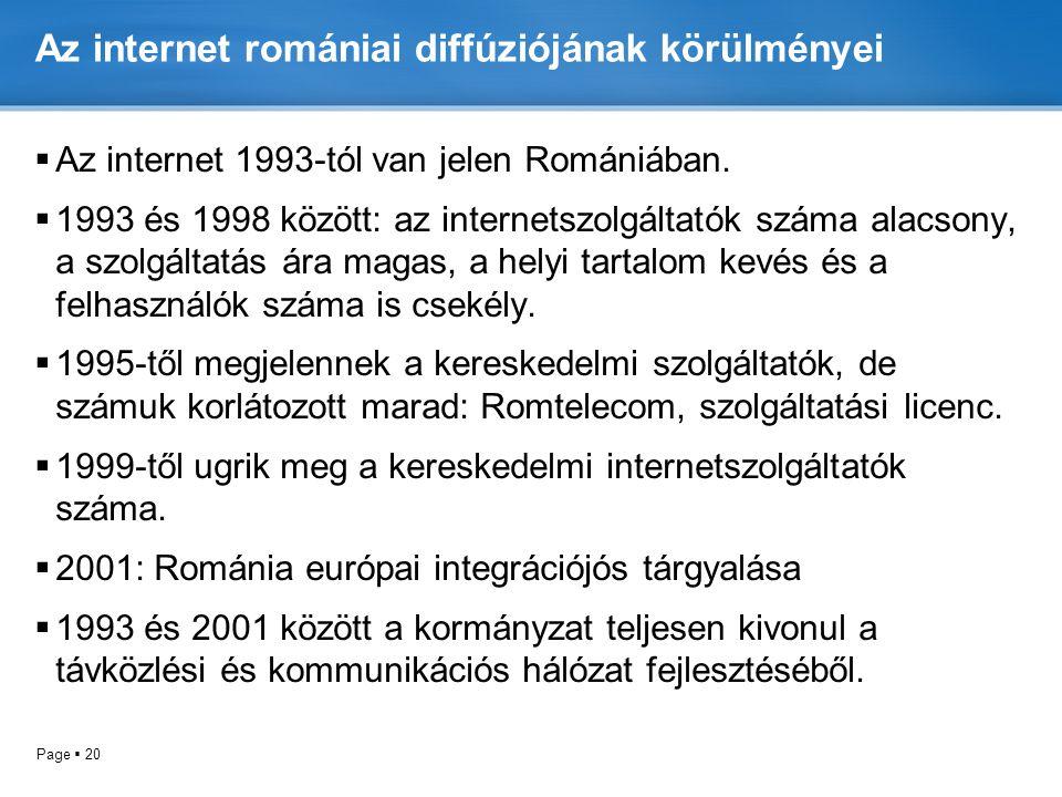 Page  20 Az internet romániai diffúziójának körülményei  Az internet 1993-tól van jelen Romániában.
