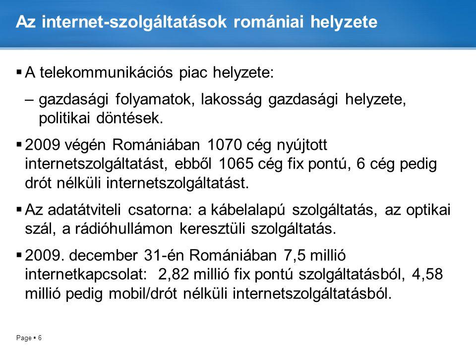 Page  6 Az internet-szolgáltatások romániai helyzete  A telekommunikációs piac helyzete: –gazdasági folyamatok, lakosság gazdasági helyzete, politikai döntések.