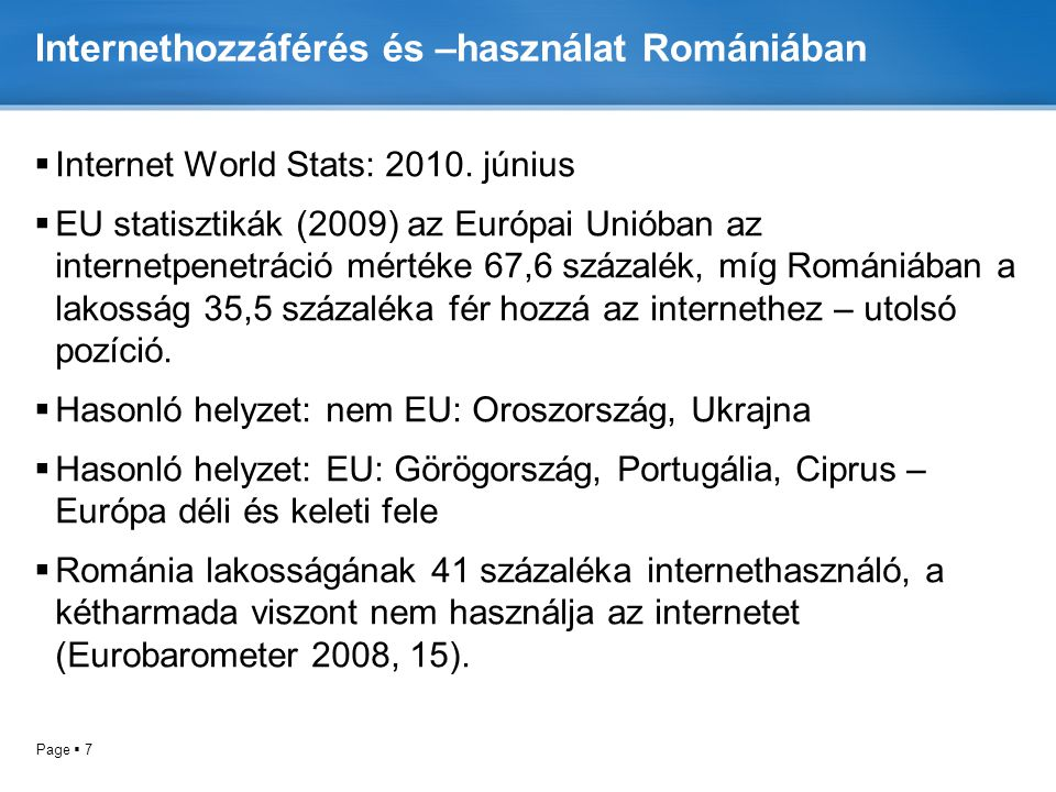Page  7 Internethozzáférés és –használat Romániában  Internet World Stats: 2010.