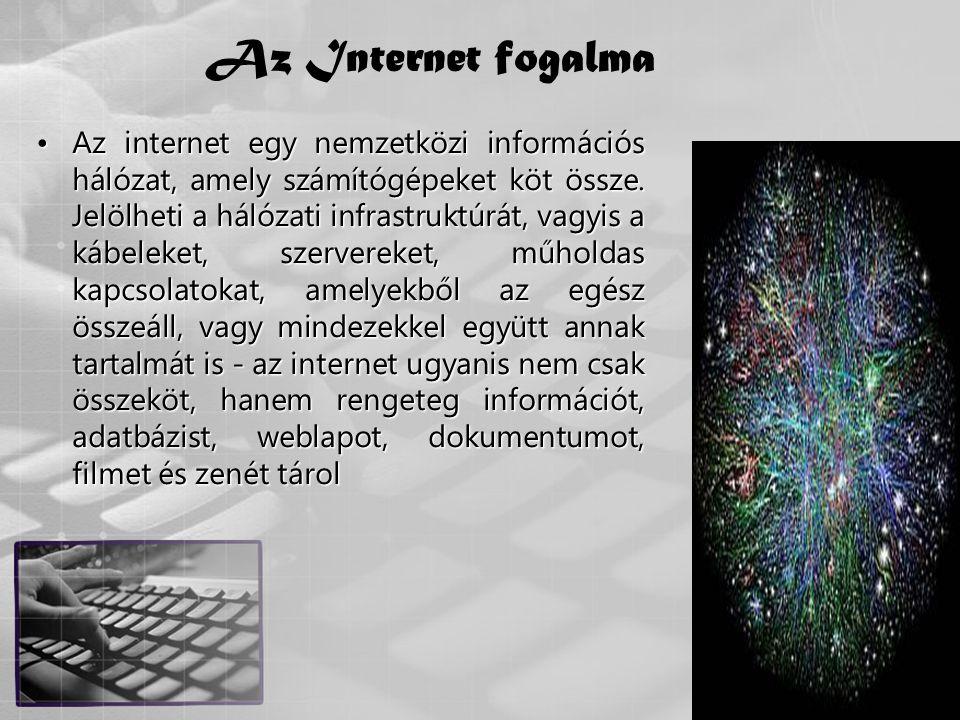 10 Az Internet fogalma •Az internet egy nemzetközi információs hálózat, amely számítógépeket köt össze. Jelölheti a hálózati infrastruktúrát, vagyis a