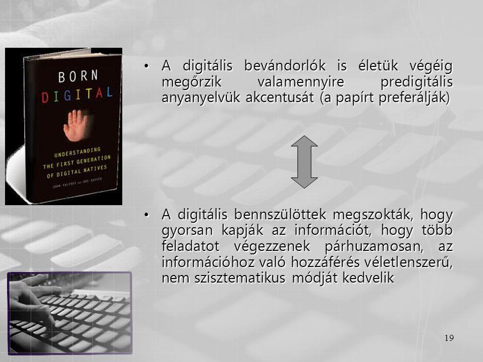 19 •A digitális bevándorlók is életük végéig megőrzik valamennyire predigitális anyanyelvük akcentusát (a papírt preferálják) •A digitális bennszülött