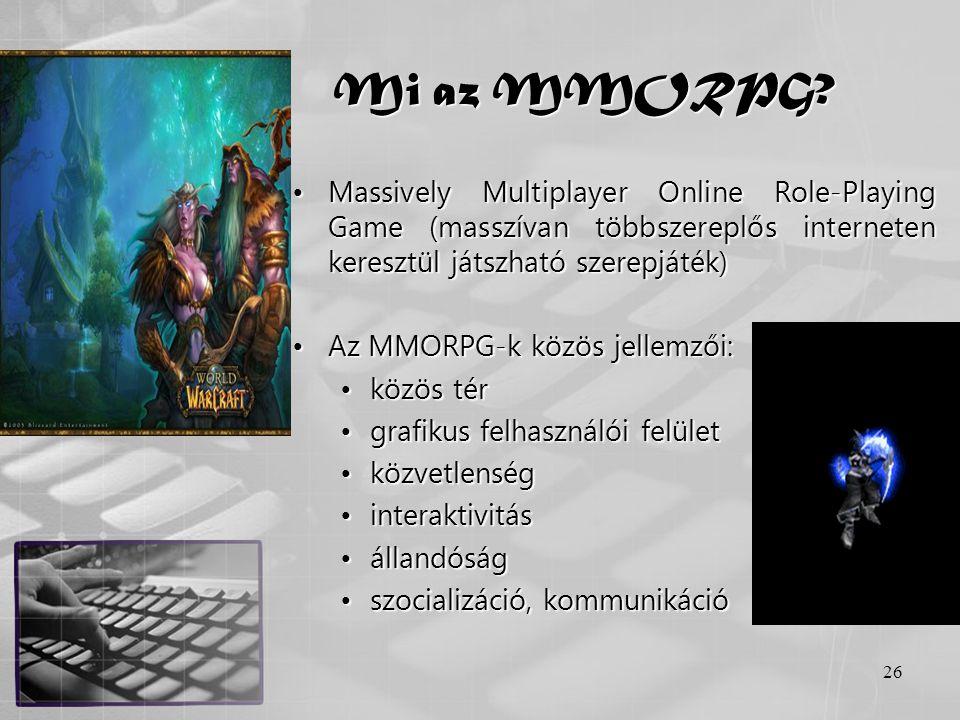 26 Mi az MMORPG? •Massively Multiplayer Online Role-Playing Game (masszívan többszereplős interneten keresztül játszható szerepjáték) •Az MMORPG-k köz
