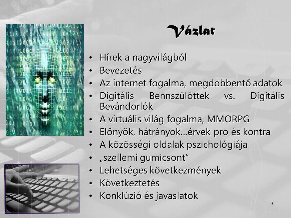 3 Vázlat •Hírek a nagyvilágból •Bevezetés •Az internet fogalma, megdöbbentő adatok •Digitális Bennszülöttek vs. Digitális Bevándorlók •A virtuális vil