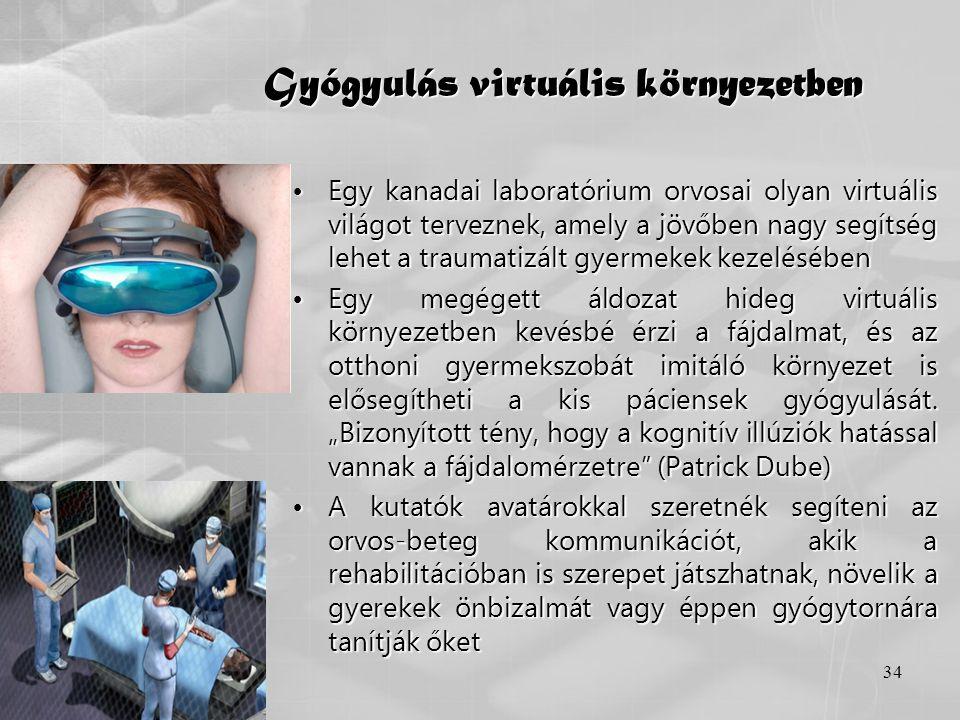 34 Gyógyulás virtuális környezetben •Egy kanadai laboratórium orvosai olyan virtuális világot terveznek, amely a jövőben nagy segítség lehet a traumat