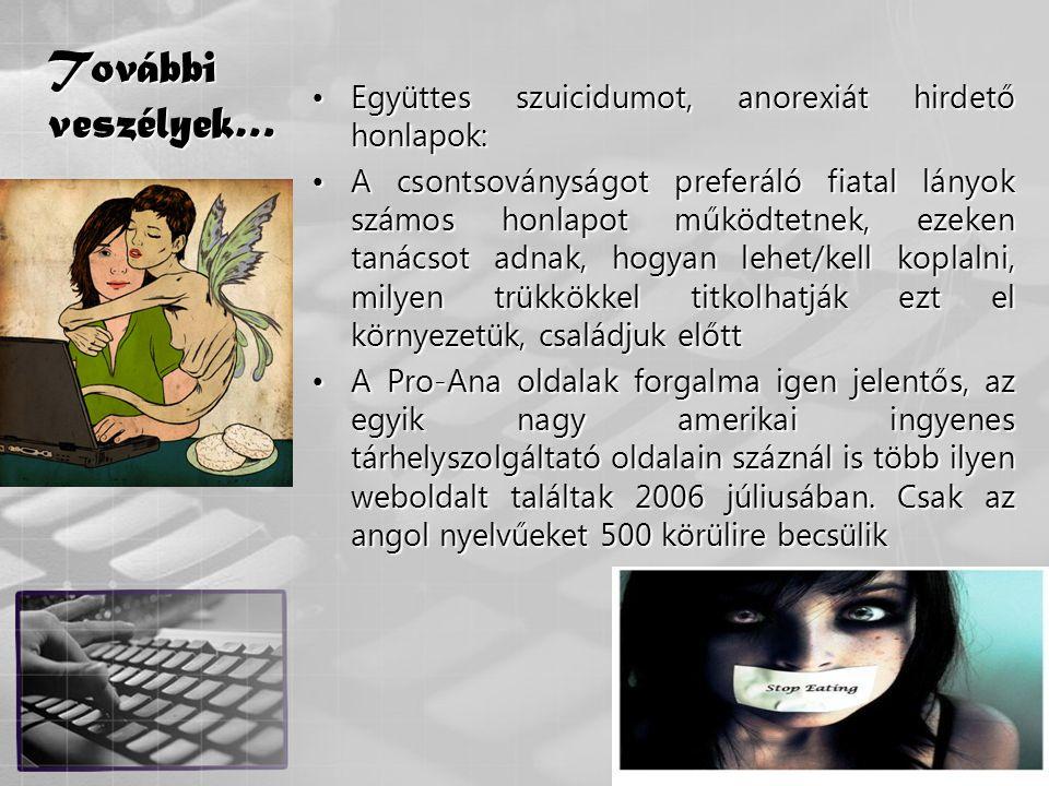 43 További veszélyek… •Együttes szuicidumot, anorexiát hirdető honlapok: •A csontsoványságot preferáló fiatal lányok számos honlapot működtetnek, ezek