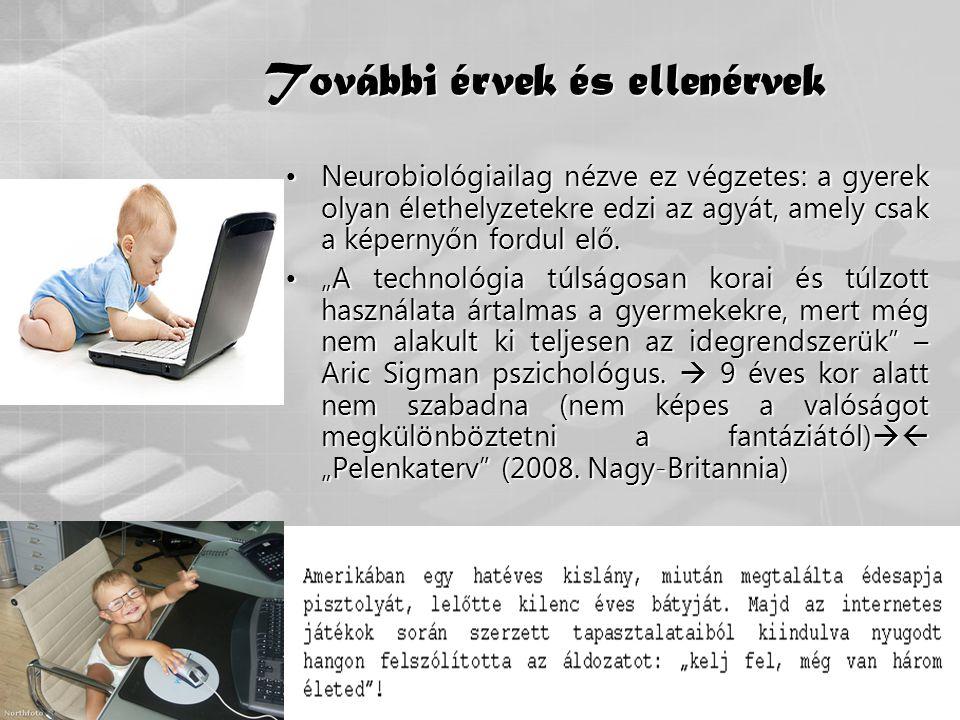48 További érvek és ellenérvek •Neurobiológiailag nézve ez végzetes: a gyerek olyan élethelyzetekre edzi az agyát, amely csak a képernyőn fordul elő.