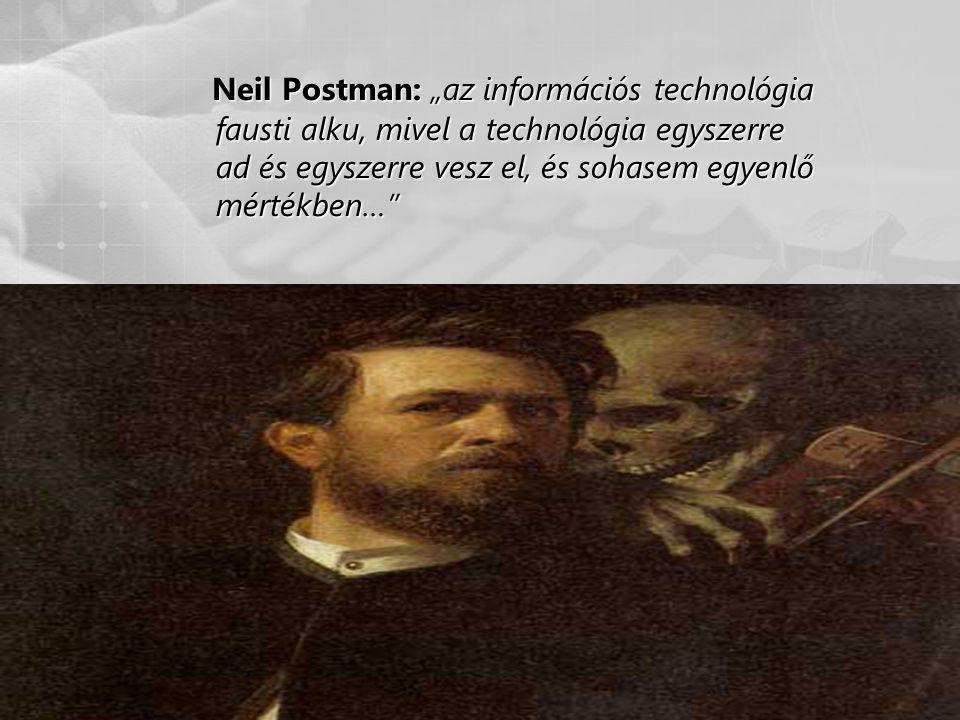 """53 Neil Postman: """"az információs technológia fausti alku, mivel a technológia egyszerre ad és egyszerre vesz el, és sohasem egyenlő mértékben…"""""""