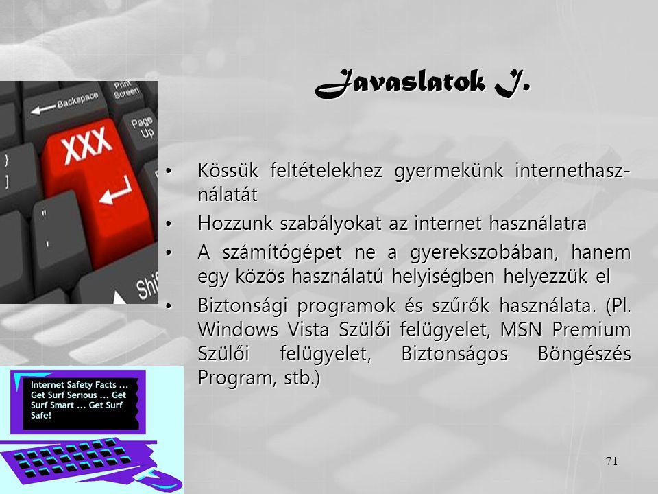 71 Javaslatok I. •Kössük feltételekhez gyermekünk internethasz- nálatát •Hozzunk szabályokat az internet használatra •A számítógépet ne a gyerekszobáb