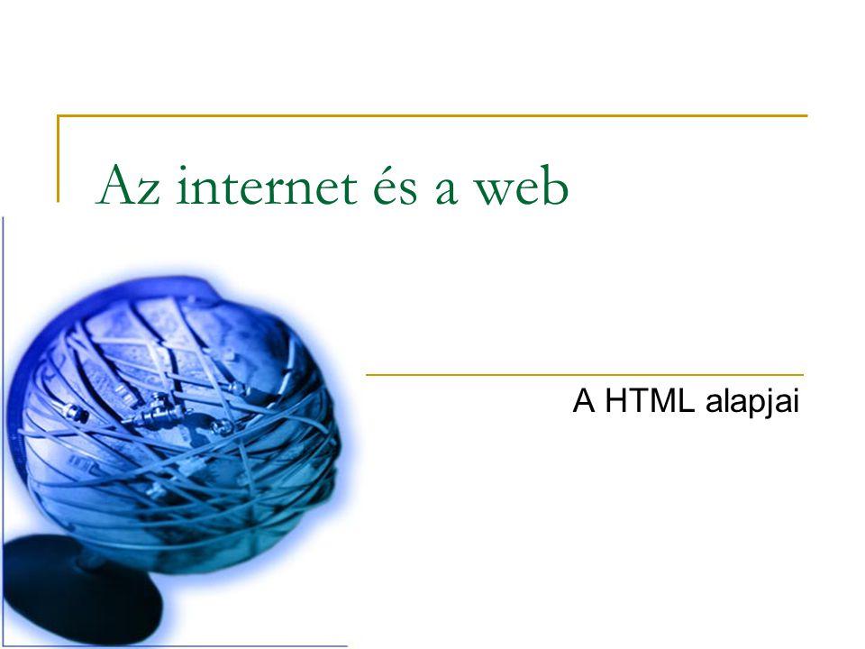 Az internet és a web A HTML alapjai