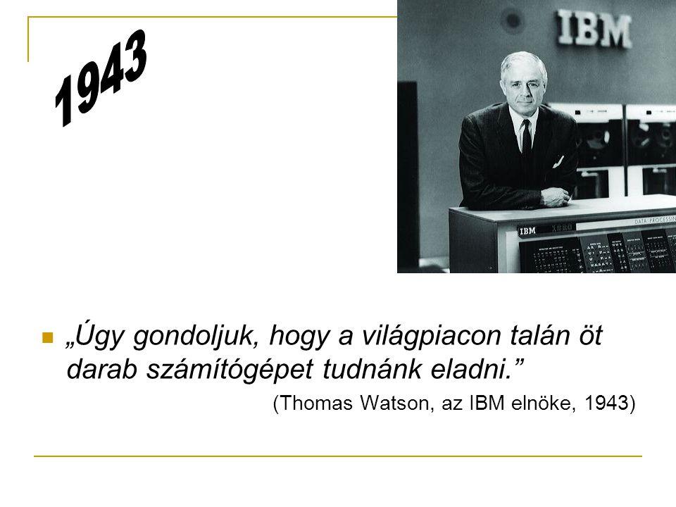 """ """"Úgy gondoljuk, hogy a világpiacon talán öt darab számítógépet tudnánk eladni."""" (Thomas Watson, az IBM elnöke, 1943)"""