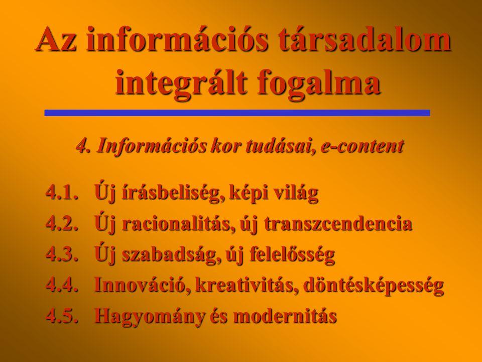 Az információs társadalom integrált fogalma 3.6.e-közigazgatás 3.7.Digitális ház, család 3.8.e-demokrácia, virtuális agóra 3.9.Virtuális világok 3.10.Távmunka, e-work 3.