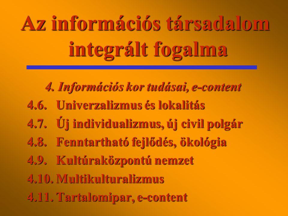 Az információs társadalom integrált fogalma 4.1.Új írásbeliség, képi világ 4.2.Új racionalitás, új transzcendencia 4.3.Új szabadság, új felelősség 4.4.Innováció, kreativitás, döntésképesség 4.5.Hagyomány és modernitás 4.